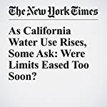 As California Water Use Rises, Some Ask: Were Limits Eased Too Soon? | Adam Nagourney