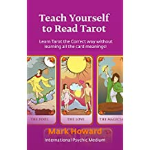 Teach Yourself to Read Tarot: Learn Tarot the Correct way without learning all the card meanings!