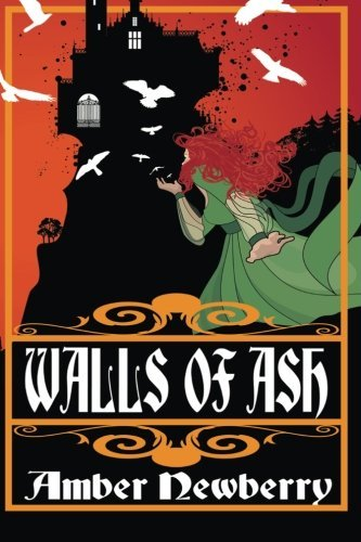 Walls of Ash: A Gothic Romance: Volume 1 (Daughters of Rhineholt) by Amber Newberry (2012-12-14)
