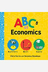 ABCs of Economics: Simple Explanations of Complex Concepts Like Supply, Demand, Capital, and More for Toddlers and Kids (ABC Board Books, Basic Economics for Kids) (Baby University) Kindle Edition