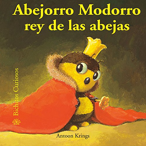 Buy Abejorro Modorro Dozy The Bumblebee Rey De Las Abejas King Of The Bees Bichitos Curiosos Curious Critters Book Online At Low Prices In India Abejorro Modorro