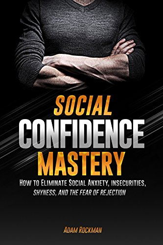 #freebooks – Social Confidence Mastery: How to Eliminate Social Anxiety, And The Fear of Rejection [ FREE until Oct. 3 ]