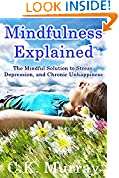 Mindfulness Explained - The Mindful Solution to Stress, Depression, and Chronic Unhappiness