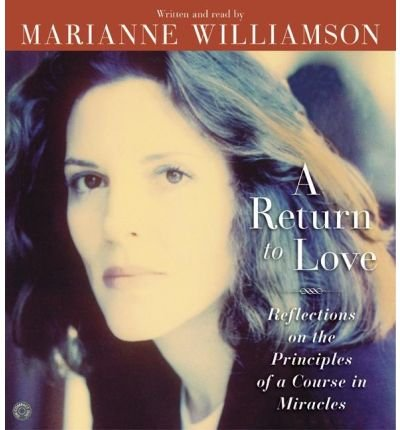 Read Online [ [ [ A Return to Love CD: A Return to Love CD [ A RETURN TO LOVE CD: A RETURN TO LOVE CD ] By Williamson, Marianne ( Author )Oct-12-2004 Compact Disc PDF