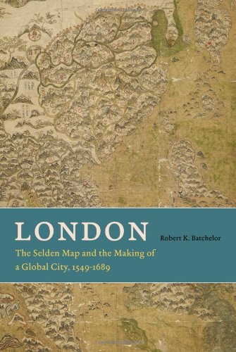 London: The Selden Map and the Making of a Global City, 1549-1689