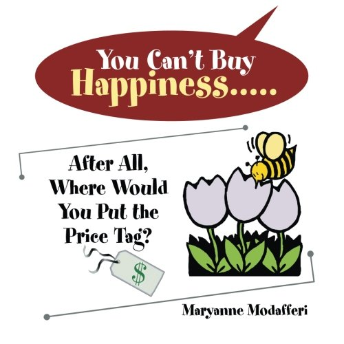 You Can't Buy Happiness: After All, Where Would You Put the Price Tag? PDF