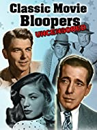 Classic Movie Bloopers: Uncensored by Legend…