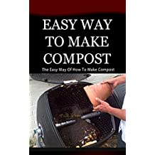 Easy Way to Make Compost: The Easy Way of How to Make Compost
