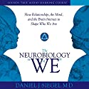 The Neurobiology of 'We': How Relationships, the Mind, and the Brain Interact to Shape Who We Are Rede von Daniel J. Siegel Gesprochen von: Daniel J. Siegel