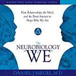 The Neurobiology of 'We': How Relationships, the Mind, and the Brain Interact to Shape Who We Are | Daniel J. Siegel