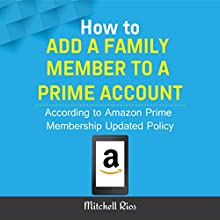 How to Add a Family Member to a Prime Account: According to Amazon Prime Membership Updated Policy Audiobook by Mitchell Rios Narrated by Karl Knapp