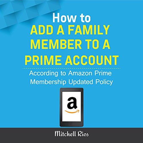 How to Add a Family Member to a Prime Account: According to Amazon Prime Membership Updated Policy