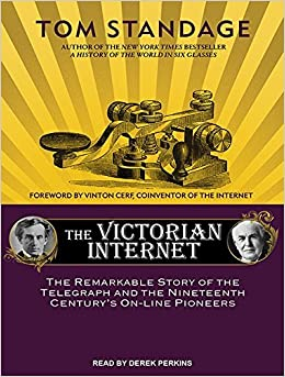 The Victorian Internet: The Remarkable Story of the Telegraph and the Nineteenth Century's on-Line Pioneers by Tom Standage (2015-03-24)