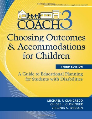 By Michael Giangreco Ph.D. Choosing Outcomes and Accomodations for Children (COACH): A Guide to Educational Planning for Studen (3rd Edition)