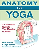 Anatomy for Yoga: An Illustrated Guide to Your Muscles in Action