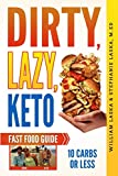 DIRTY, LAZY, KETO Fast Food Guide: 10 Carbs or Less: Ketogenic Diet, Low Carb Choices for Beginners - Wanting Weight Loss Without Owning An Instant Pot or Keto Cookbook Larger Image