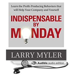 Indispensable Monday: Learn the Profit-Producing Behaviors that will Help Your Company and Yourself