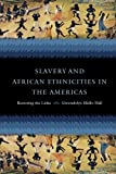 Book cover from Slavery and African Ethnicities in the Americas: Restoring the Links by Gwendolyn Midlo Hall