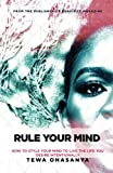 Rule Your Mind: How to style your mind to live the life you desire intentionally