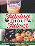Juicing Without a Juicer, Hanna Ferguson, 1495466523