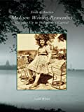 Madison Women Remember: Growing Up in Wisconsin's Capital (Voices of America)