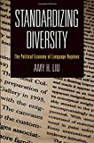 Standardizing Diversity: The Political Economy of Language Regimes (National and Ethnic Conflict in the 21st Century)