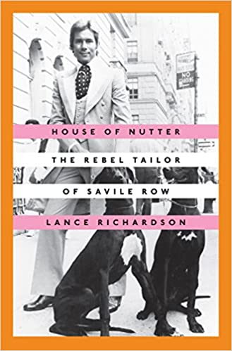 House Of Nutter The Rebel Tailor Of Savile Row Richardson Lance 9780451496461 Amazon Com Books