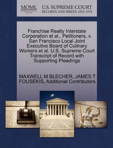 Franchise Realty Interstate Corporation et al., Petitioners, v. San Francisco Local Joint Executive Board of Culinary Workers et al. U.S. Supreme Court Transcript of Record with Supporting Pleadings