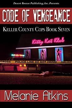 Code of Vengeance (Keller County Cops Book 7) by [Atkins, Melanie]