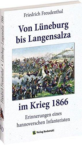 SCHLACHT BEI LANGENSALZA 1866: Erinnerungen eines hannoverschen Infanteristen von Lüneburg bis Langensalza 1866