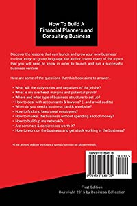 How To Build A Financial Planners and Consulting Business (Special Edition): The Only Book You Need To Launch, Grow & Succeed by CreateSpace Independent Publishing Platform