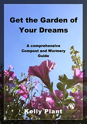 (Get the garden of your dreams with this Compost and Wormery Guide!: This useful guide will show you how you can turn garden and kitchen waste into nutrient rich compost for your garden)