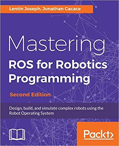 Descargar gratis Mastering Ros For Robotics Programming - Second Edition: Design, Build, And Simulate Complex Robots Using The Robot Operating System Epub