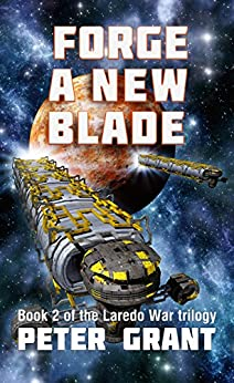 Forge a New Blade (Laredo War Trilogy Book 2) by [Grant, Peter]