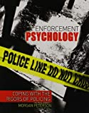 Enforcement Psychology : Coping with the Rigors of Policing, Peterson, Morgan, 146521318X