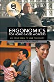 Ergonomics for Home-Based Workers, Marilyn Ekdahl Ravicz, 1458209423