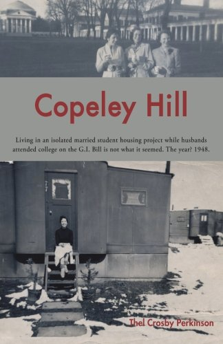 Copeley Hill  Living In An Isolated Married Student Housing Project While Husbands Attended College On The G I  Bill Is Not What It Seemed  The Year  1948