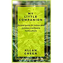 My little companion: Simple guide to indoor and outdoor marijuana horticulture