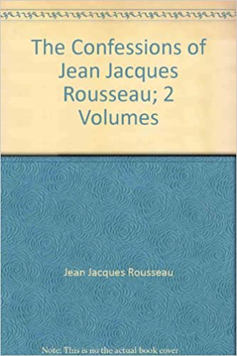 The Confessions of Jean Jacques Rousseau; 2 Volumes