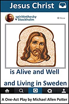 Jesus Christ is Alive and Well and Living in Sweden: A One-Act Play by [Potter, Michael Allen]