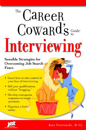 Career Cowards Guide (The Career Coward's Guide to Interviewing: Sensible Strategies for Overcoming Job Search Fears (Career Coward's Guides))