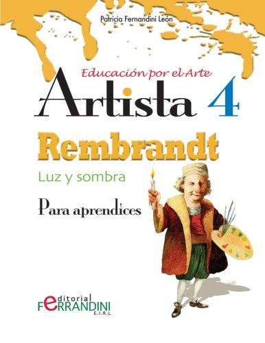 Artista Rembrandt-Luz y sombra: Para aprendices (Volume 4) (Spanish Edition) [Patricia Fernandini] (Tapa Blanda)