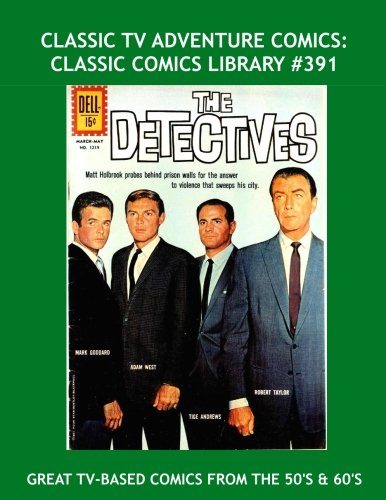 Classic TV Adventure Comics: Classic Comics Library #391: Exciting Comics Based On TV Series' From The 50's and 60's --- Over 450 Pages --- All Stories --- No Ads pdf