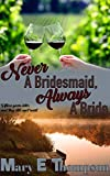 Download Never A Bridesmaid, Always A Bride (Raise A Glass Book 2) in PDF ePUB Free Online