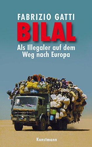 Bilal: Als Illegaler auf dem Weg nach Europa Gebundenes Buch – 11. Januar 2010 Fabrizio Gatti Friederike Hausmann Rita Seuß Kunstmann