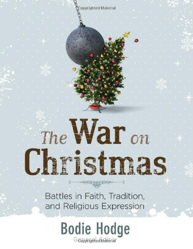 War on Christmas: Battles in Faith, Tradition, and Religious - Christmas On War