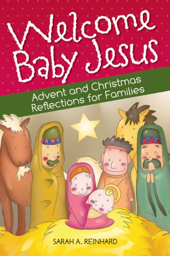 Welcome Baby Jesus: Advent and Christmas Reflections for Families by [Reinhard, Sarah]