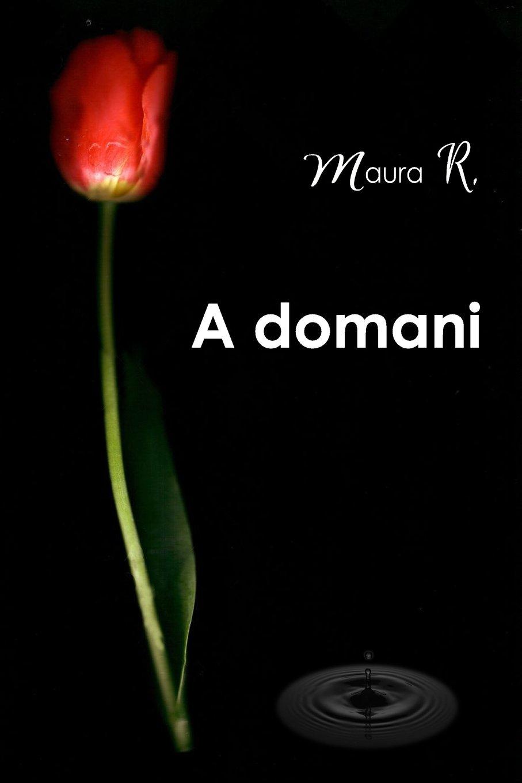 A Domani (Italian Edition): R., Maura: 9781535574495: Amazon.com: Books
