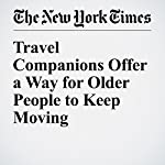 Travel Companions Offer a Way for Older People to Keep Moving | Julie Weed