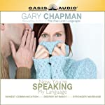 Now You're Speaking My Language: Honest Communication and Deeper Intimacy for a Stronger Marriage | Gary Chapman